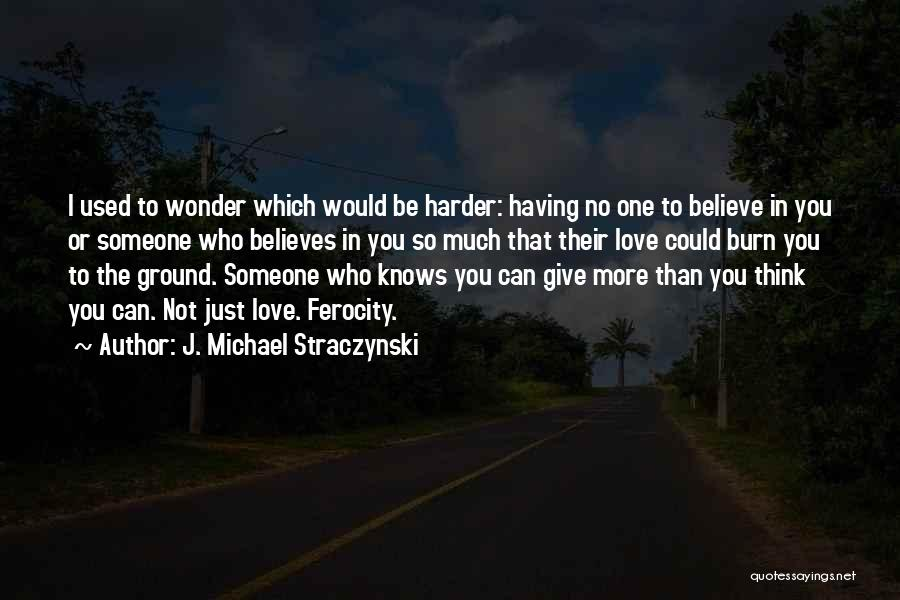 Someone Believes In You Quotes By J. Michael Straczynski
