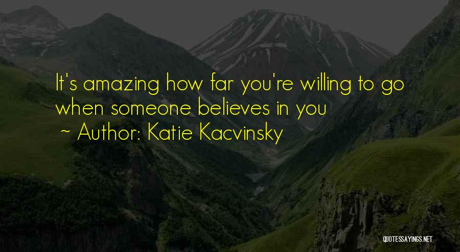 Someone Believes In You Quotes By Katie Kacvinsky
