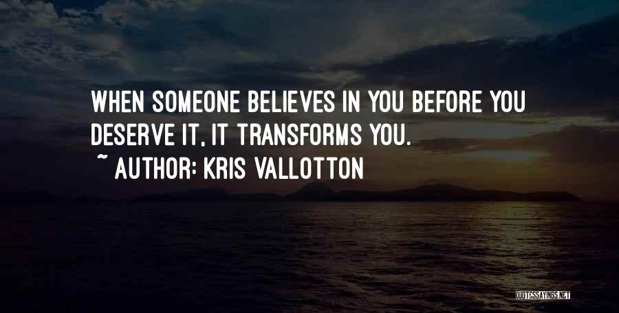 Someone Believes In You Quotes By Kris Vallotton