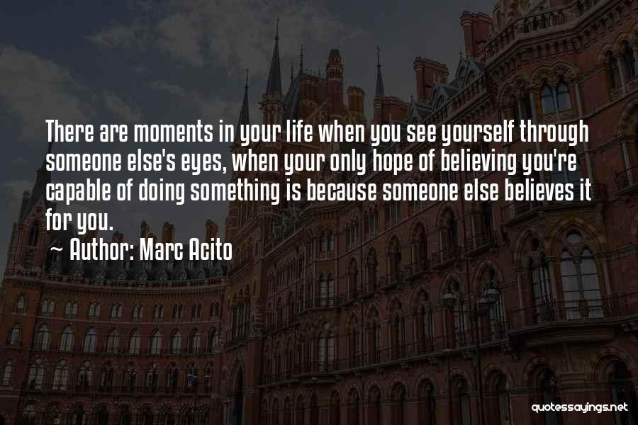 Someone Believes In You Quotes By Marc Acito