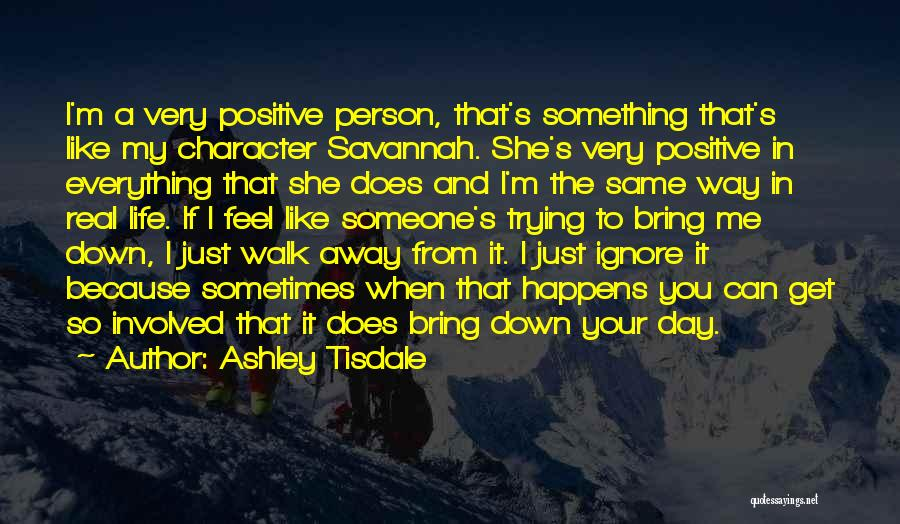 Someone Bring You Down Quotes By Ashley Tisdale
