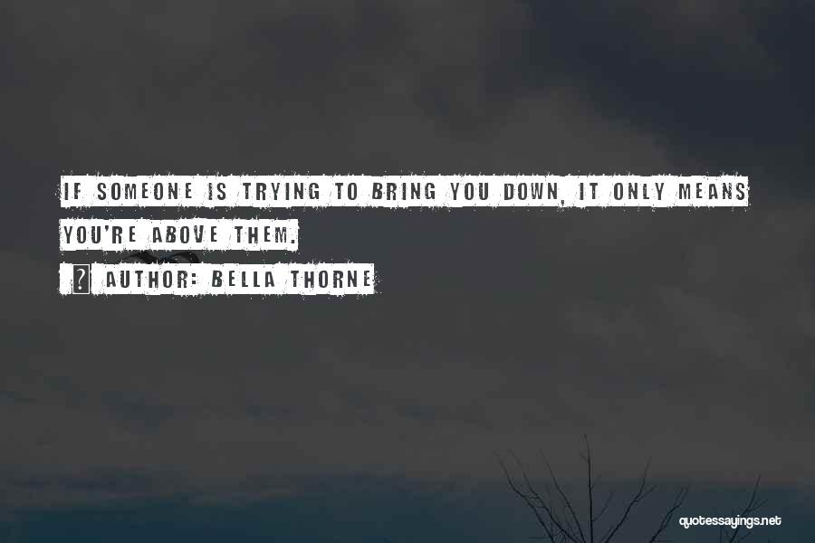 Someone Bring You Down Quotes By Bella Thorne