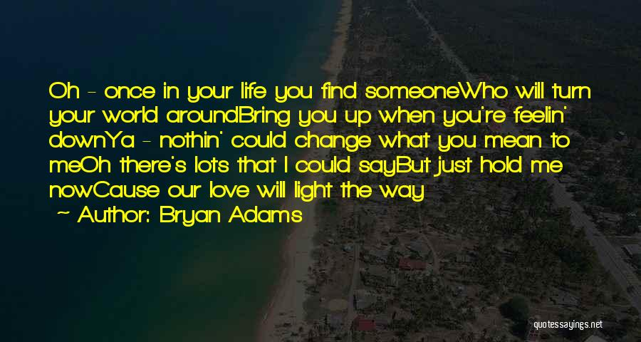 Someone Bring You Down Quotes By Bryan Adams
