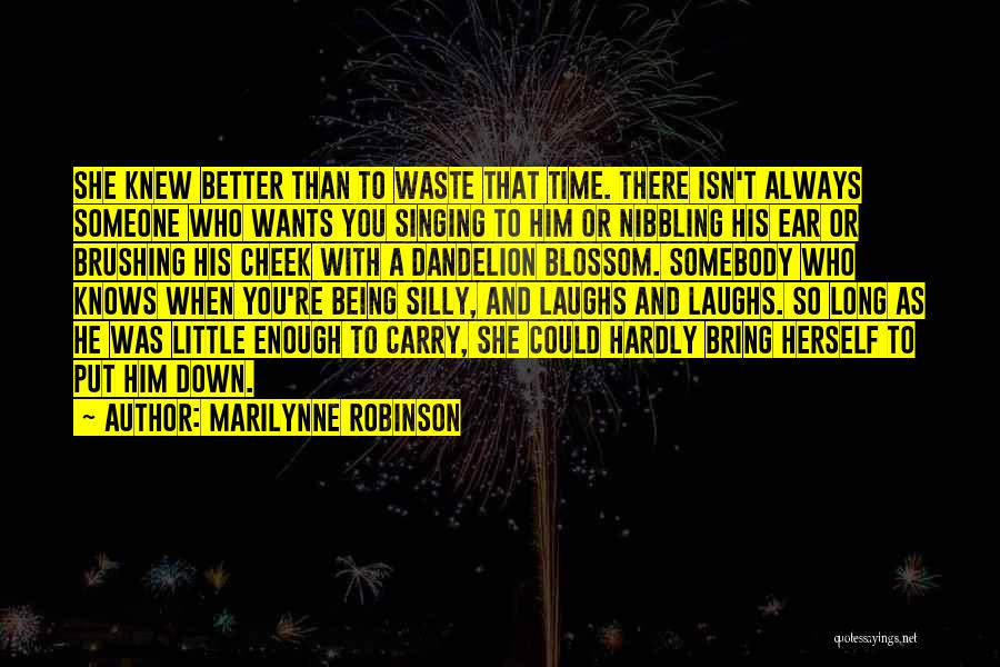 Someone Bring You Down Quotes By Marilynne Robinson