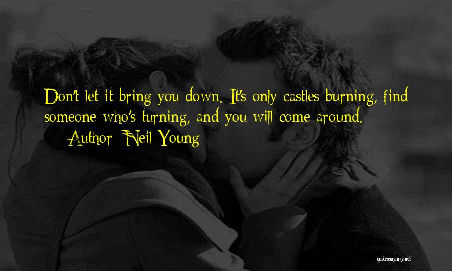 Someone Bring You Down Quotes By Neil Young