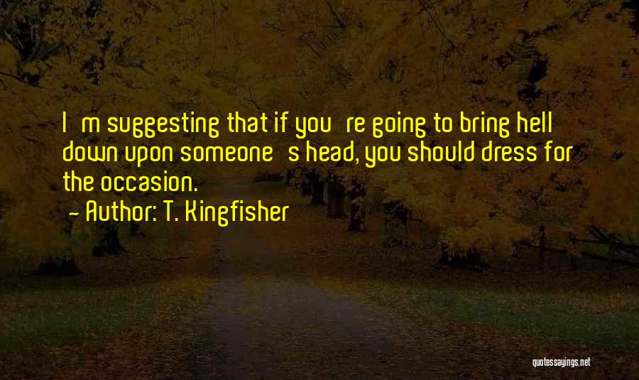 Someone Bring You Down Quotes By T. Kingfisher