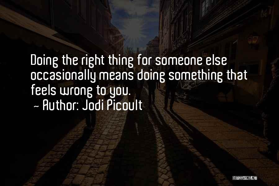 Someone Doing Something Wrong Quotes By Jodi Picoult