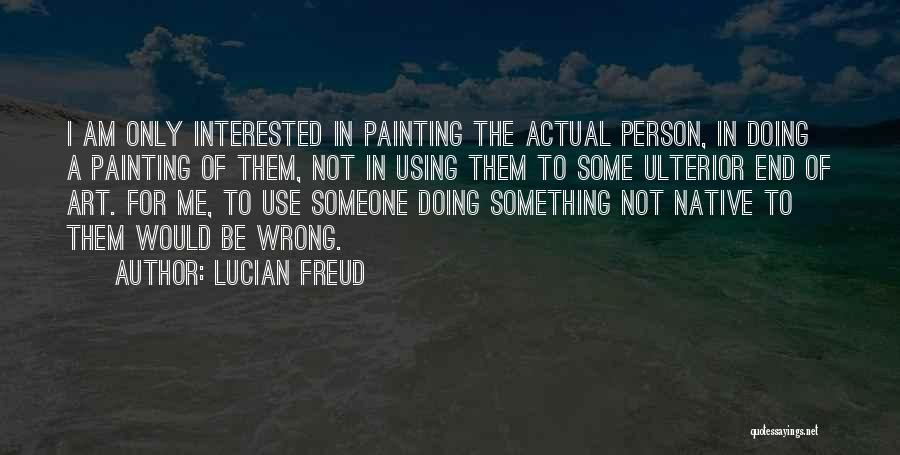 Someone Doing Something Wrong Quotes By Lucian Freud