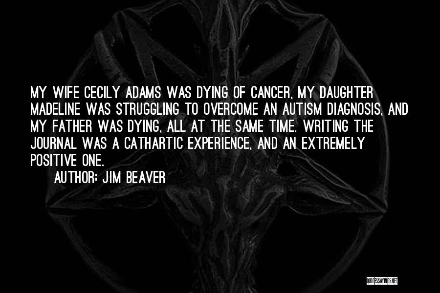 Someone Dying From Cancer Quotes By Jim Beaver