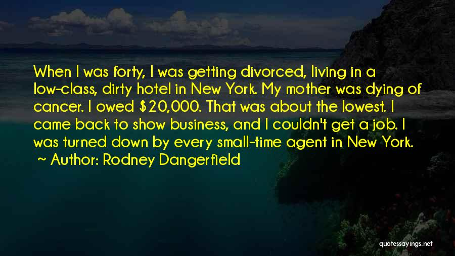 Someone Dying From Cancer Quotes By Rodney Dangerfield