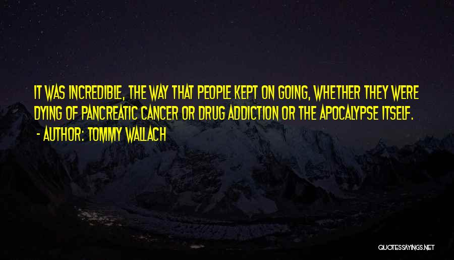 Someone Dying From Cancer Quotes By Tommy Wallach
