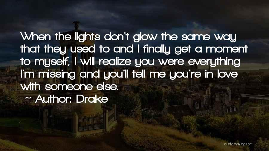 Someone Else Will Love Quotes By Drake