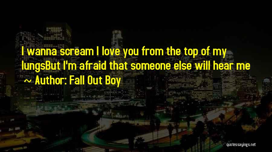 Someone Else Will Love Quotes By Fall Out Boy