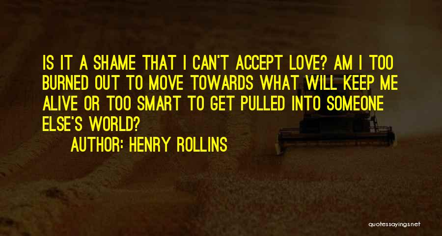 Someone Else Will Love Quotes By Henry Rollins