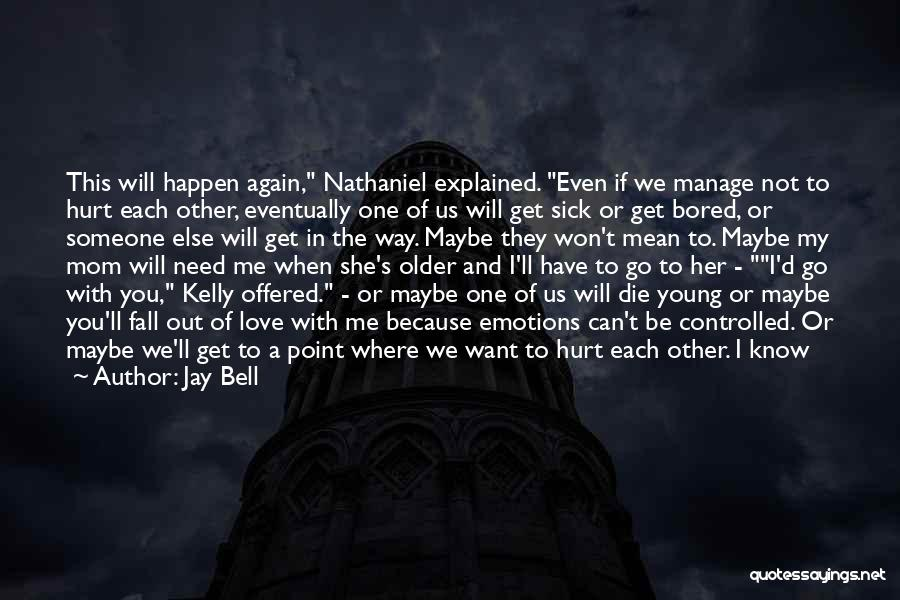 Someone Else Will Love Quotes By Jay Bell