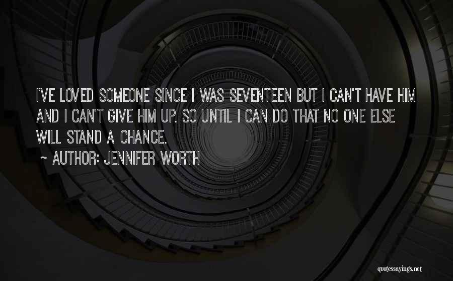 Someone Else Will Love Quotes By Jennifer Worth