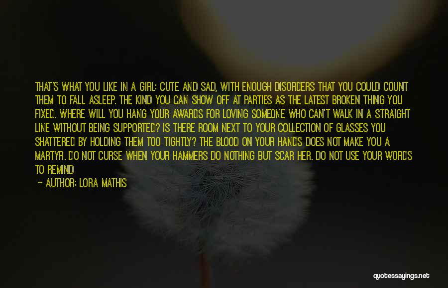 Someone Else Will Love Quotes By Lora Mathis