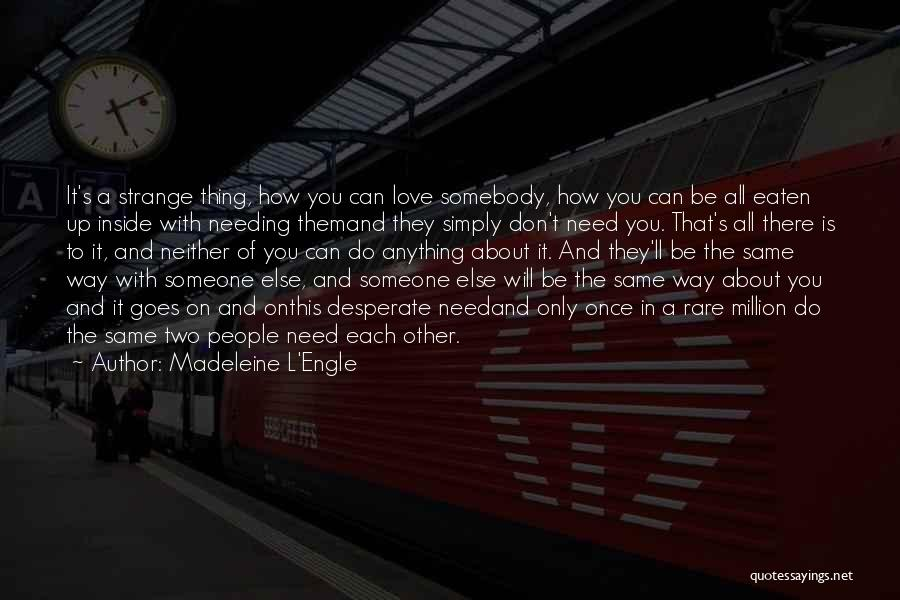 Someone Else Will Love Quotes By Madeleine L'Engle