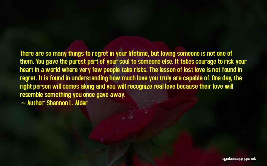 Someone Else Will Love Quotes By Shannon L. Alder