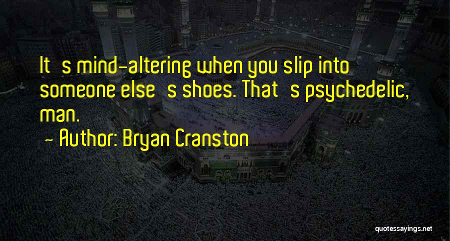 Someone Else's Man Quotes By Bryan Cranston