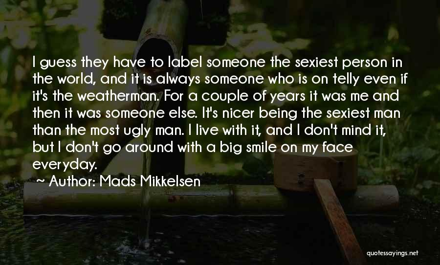 Someone Else's Man Quotes By Mads Mikkelsen