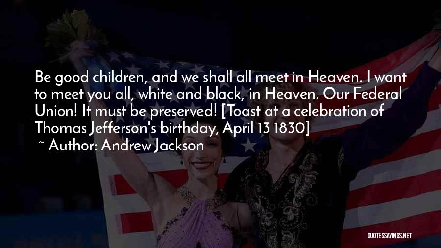 Someone In Heaven On Their Birthday Quotes By Andrew Jackson