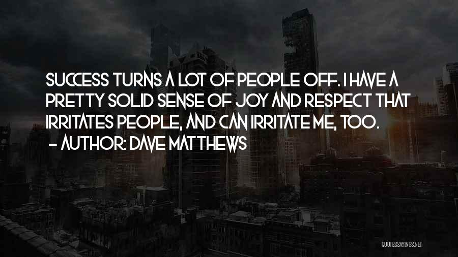 Someone Irritates You Quotes By Dave Matthews