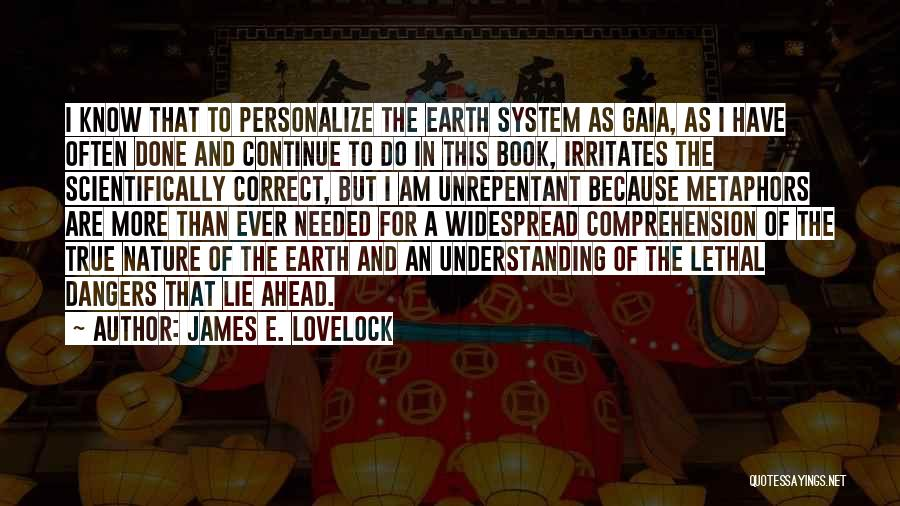 Someone Irritates You Quotes By James E. Lovelock