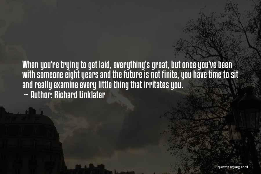 Someone Irritates You Quotes By Richard Linklater