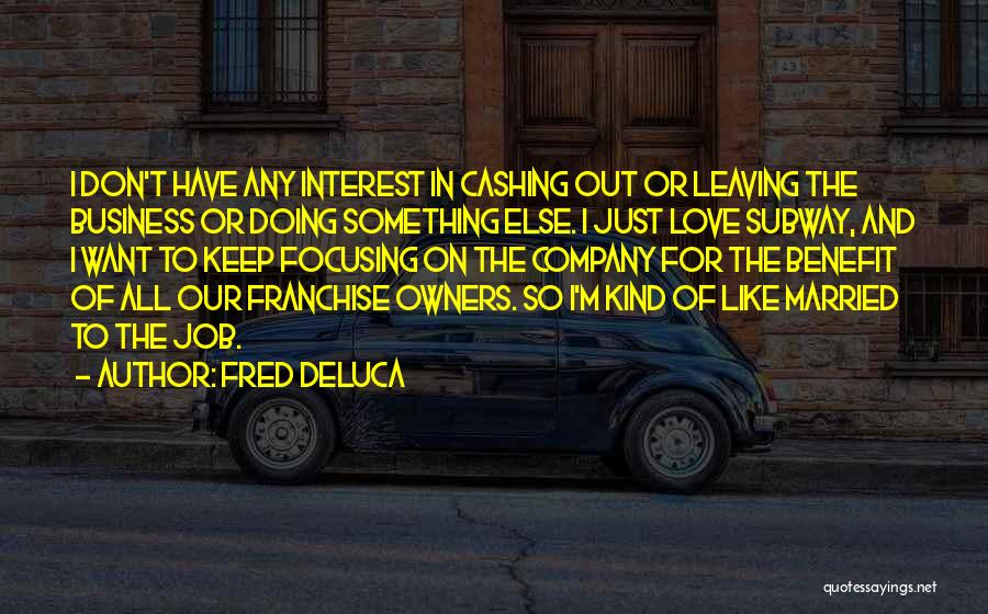 Someone Leaving The Company Quotes By Fred DeLuca