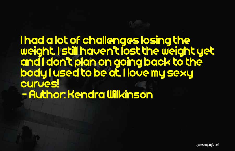 Someone Losing Weight Quotes By Kendra Wilkinson