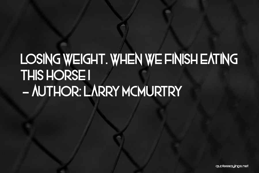 Someone Losing Weight Quotes By Larry McMurtry