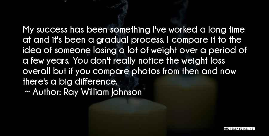 Someone Losing Weight Quotes By Ray William Johnson