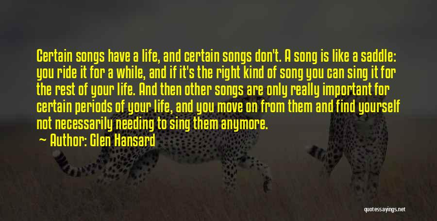 Someone Not Needing You Anymore Quotes By Glen Hansard
