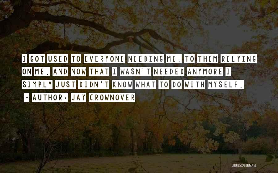 Someone Not Needing You Anymore Quotes By Jay Crownover