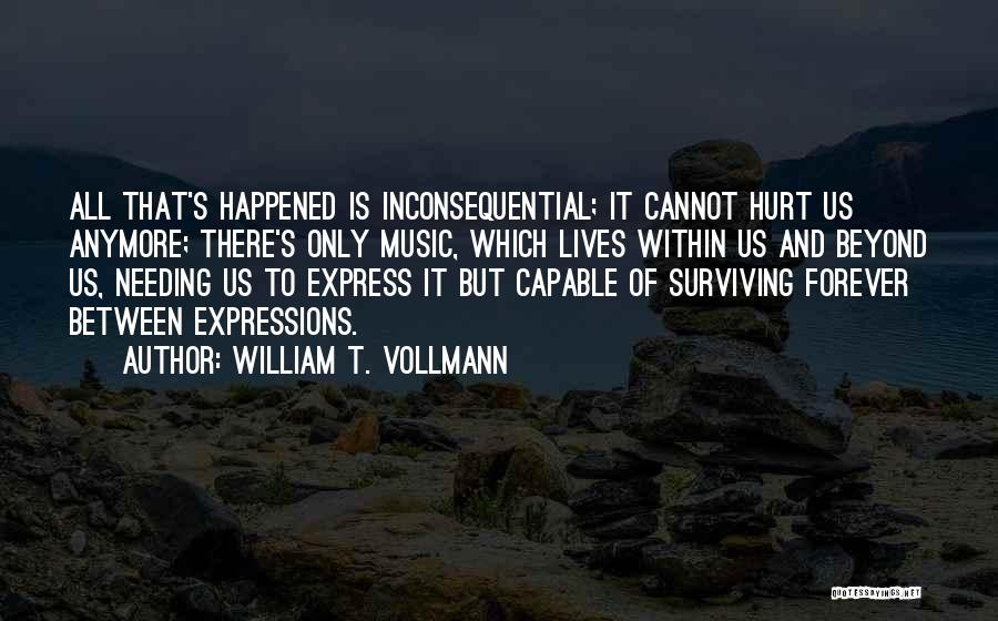 Someone Not Needing You Anymore Quotes By William T. Vollmann
