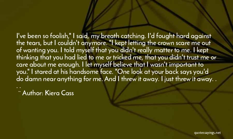 Someone Not Wanting You Anymore Quotes By Kiera Cass