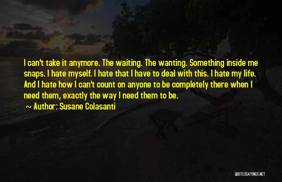 Someone Not Wanting You Anymore Quotes By Susane Colasanti