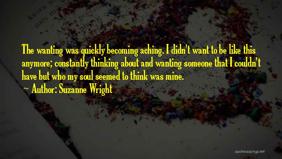Someone Not Wanting You Anymore Quotes By Suzanne Wright