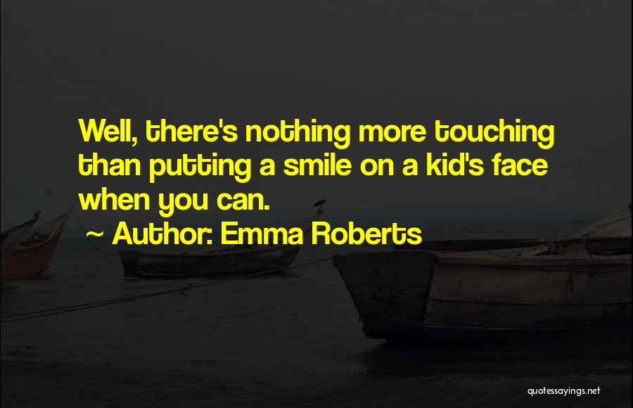 Someone Putting A Smile On Your Face Quotes By Emma Roberts