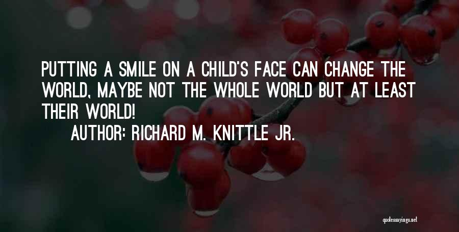 Someone Putting A Smile On Your Face Quotes By Richard M. Knittle Jr.