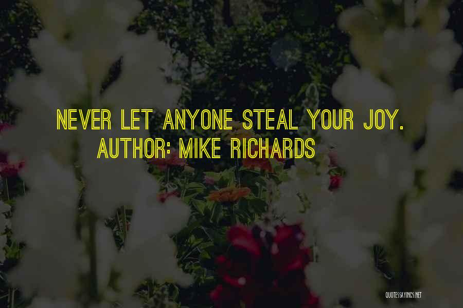 Someone Stealing Your Joy Quotes By Mike Richards