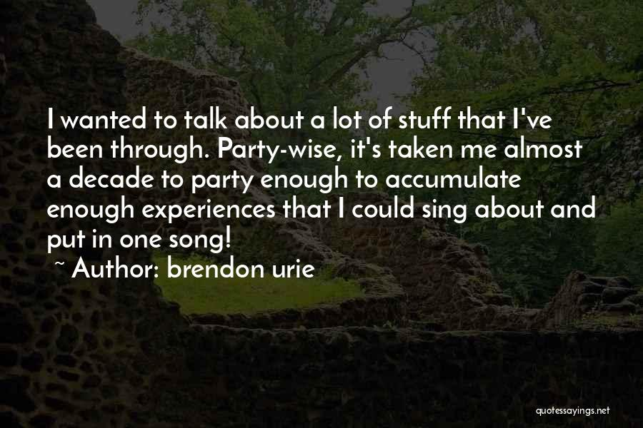 Someone Taken Too Soon Quotes By Brendon Urie