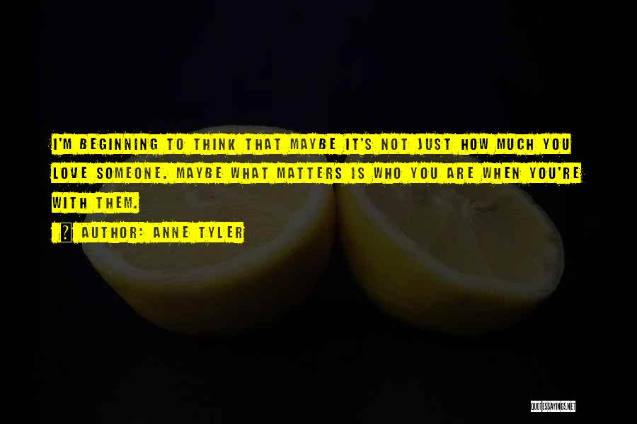 Someone That I Love Quotes By Anne Tyler