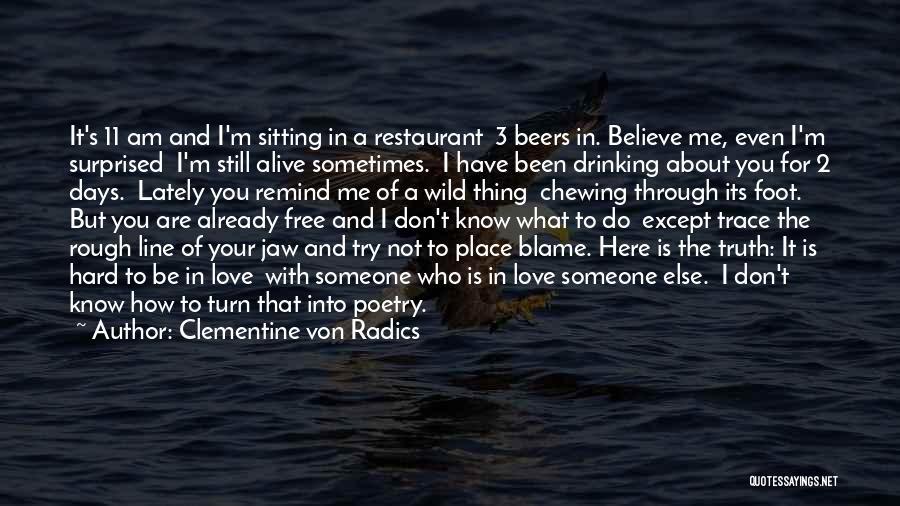 Someone That I Love Quotes By Clementine Von Radics