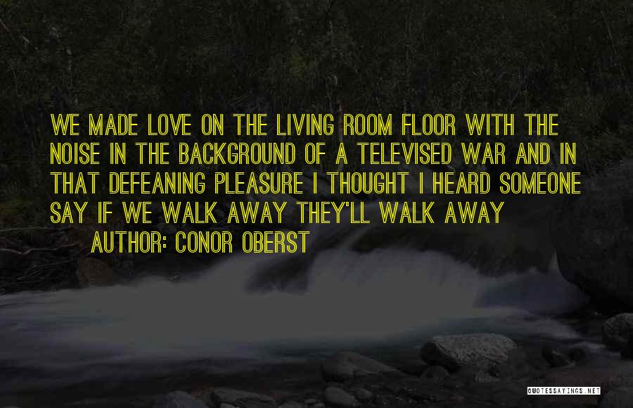 Someone That I Love Quotes By Conor Oberst