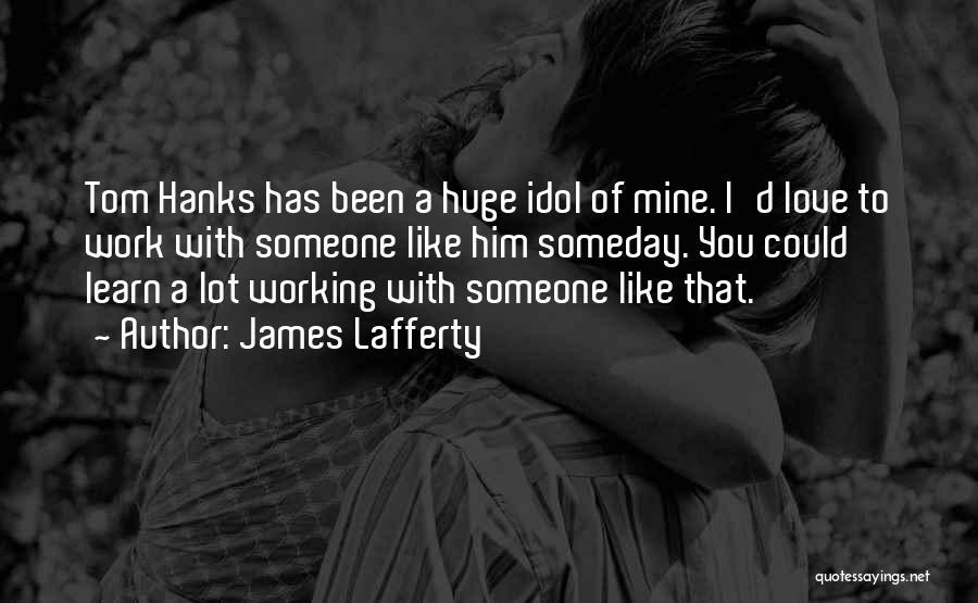 Someone That I Love Quotes By James Lafferty