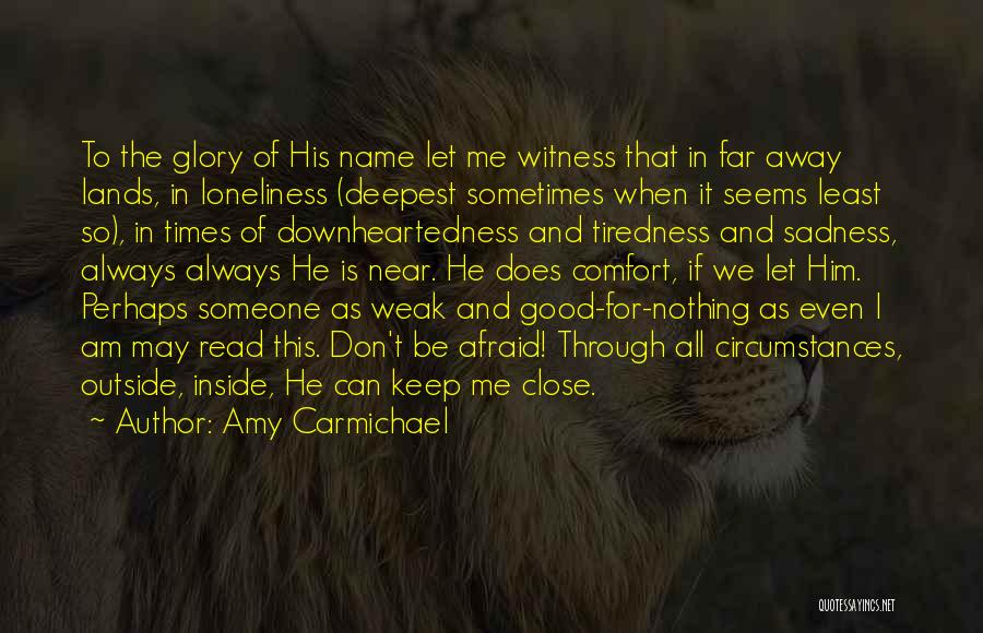 Someone To Comfort Quotes By Amy Carmichael