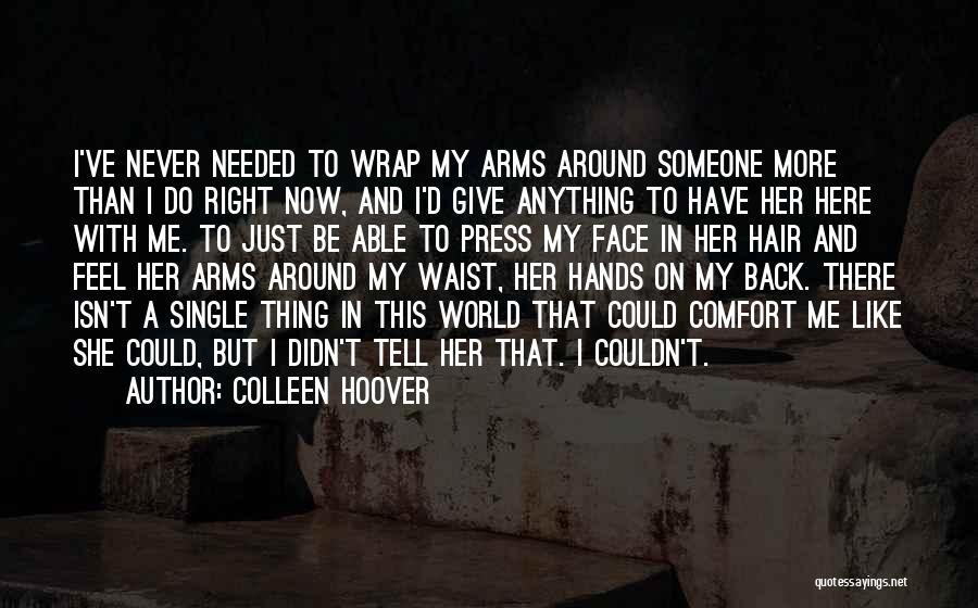 Someone To Comfort Quotes By Colleen Hoover