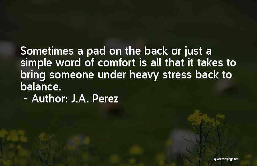 Someone To Comfort Quotes By J.A. Perez